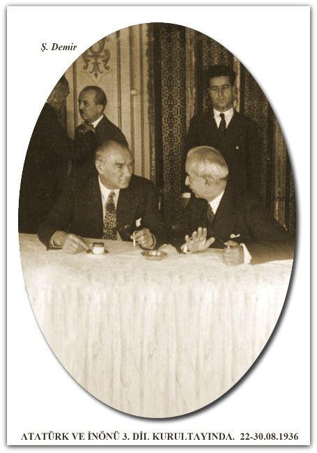 ATATÜRK VE İNÖNÜ 3. DİL KURULTAYINDA. 22-30.08.1936