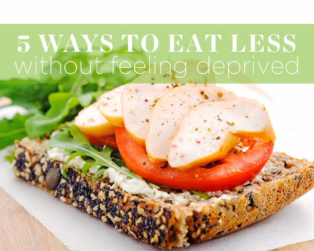 5+Ways+to+Eat+Less+Without+Feeling+Deprived