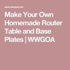 Make Your Own Homemade Router Table and Base Plates | WWGOA