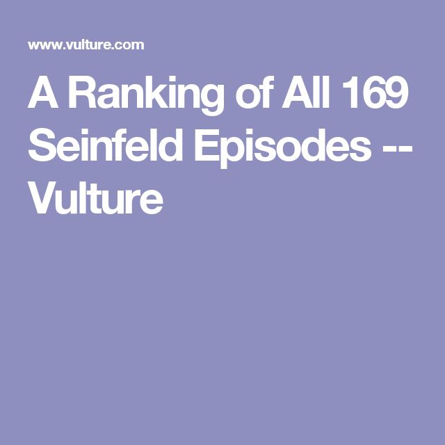 A Ranking of All 169 Seinfeld Episodes -- Vulture