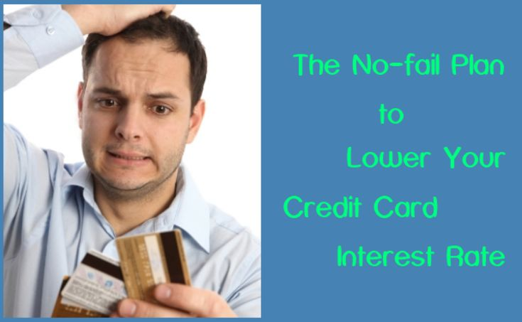 The No-fail Plan to Lower Your #Credit Card Interest Rate