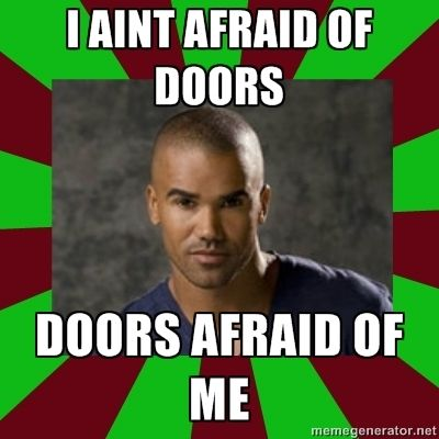 Can Derek Morgan PLEASE go through a door without breaking it down for once?