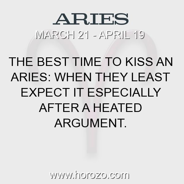 Fact about Aries: The best time to kiss an Aries: When they least expect... #aries, #ariesfact, #zodiac. Aries, Join To Our Site https://www.horozo.com  You will find there Tarot Reading, Personality Test, Horoscope, Zodiac Facts And More. You can also chat with other members and play questions game. Try Now!