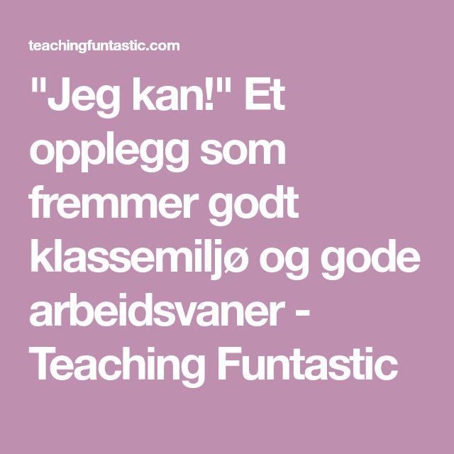 """""""Jeg kan!"""" Et opplegg som fremmer godt klassemiljø og gode arbeidsvaner - Teaching Funtastic"""