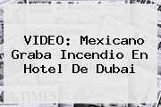 http://tecnoautos.com/wp-content/uploads/imagenes/tendencias/thumbs/video-mexicano-graba-incendio-en-hotel-de-dubai.jpg Dubai. VIDEO: Mexicano graba incendio en hotel de Dubai, Enlaces, Imágenes, Videos y Tweets - http://tecnoautos.com/actualidad/dubai-video-mexicano-graba-incendio-en-hotel-de-dubai/