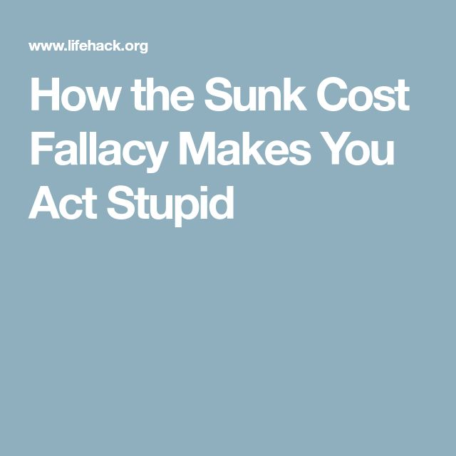 How the Sunk Cost Fallacy Makes You Act Stupid