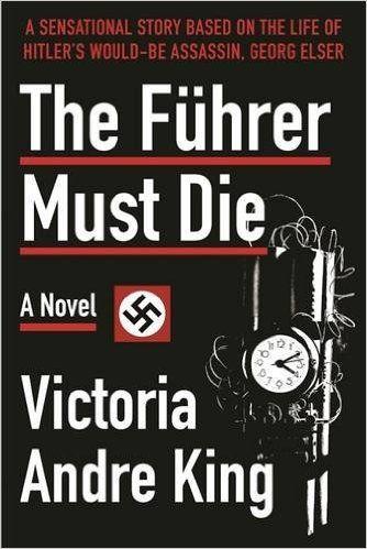 The Führer Must Die: A Novel: V. Andre King: 9781631581045: Amazon.com: Books