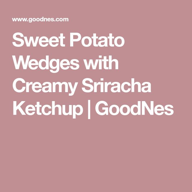Sweet Potato Wedges with Creamy Sriracha Ketchup | GoodNes