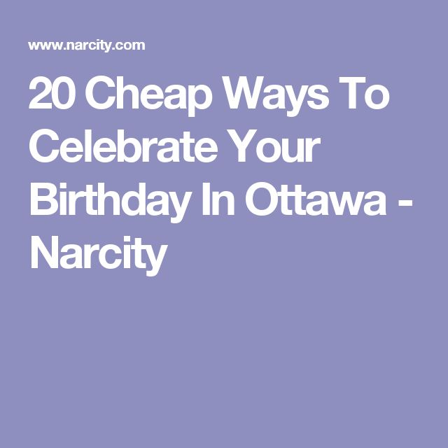 20 Cheap Ways To Celebrate Your Birthday In Ottawa - Narcity