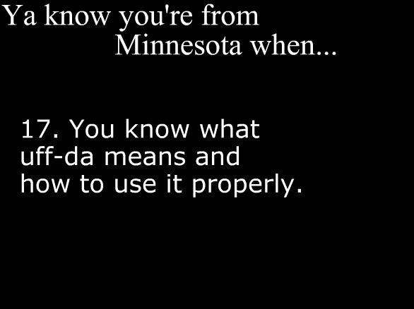Ya Know Youre From Minnesota When, which also applies to Northern Iowa!