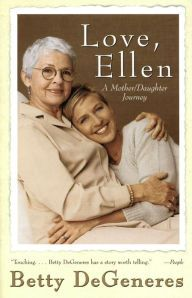 Love, Ellen By Betty DeGeneres - The mother of beloved comedian and wildly popular talk show host Ellen DeGeneres details both her own life and her daughter's in this heartfelt memoir. Offers touching insights into Ellen's childhood, her coming out, and the emotional journey these two women took together.