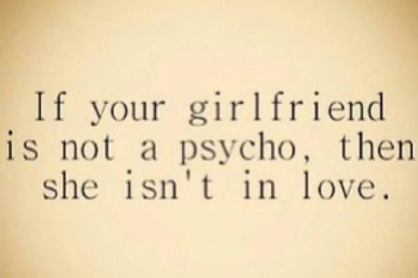 The fine line between love and the looney bin is often one that gets overlooked. Try not to fall victim to Psycho Girlfriend Syndrome, but if it's already happened, all you can do is own it.