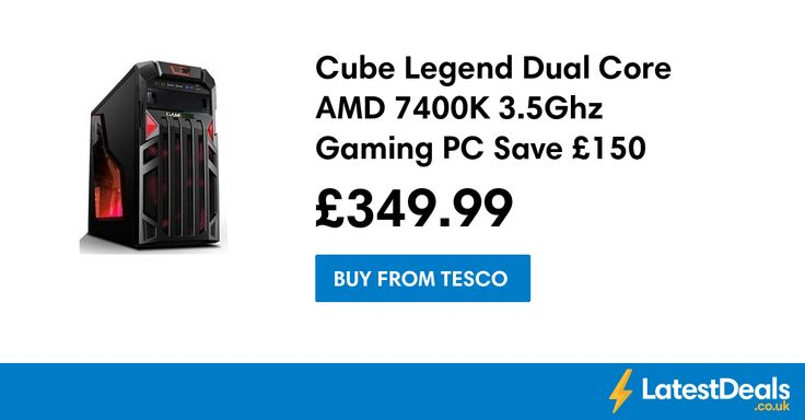 Cube Legend Dual Core AMD 7400K 3.5Ghz Gaming PC Save £150 Free C+C, £349.99 at Tesco