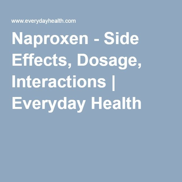 Naproxen - Side Effects, Dosage, Interactions | Everyday Health