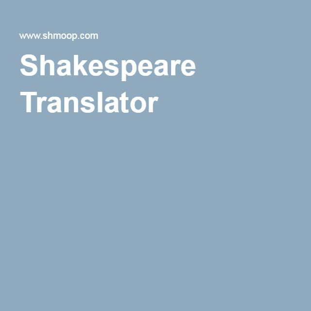 Shakespeare Translator - This is so clever!  Take any sentence, slang, too, and the translator will  turn it into Shakespearean style prose!