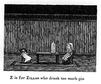 Edward Gorey's Gashlycrumb Tinies. Z is for Zillah wjp drank too much gin. From brainpickings.org