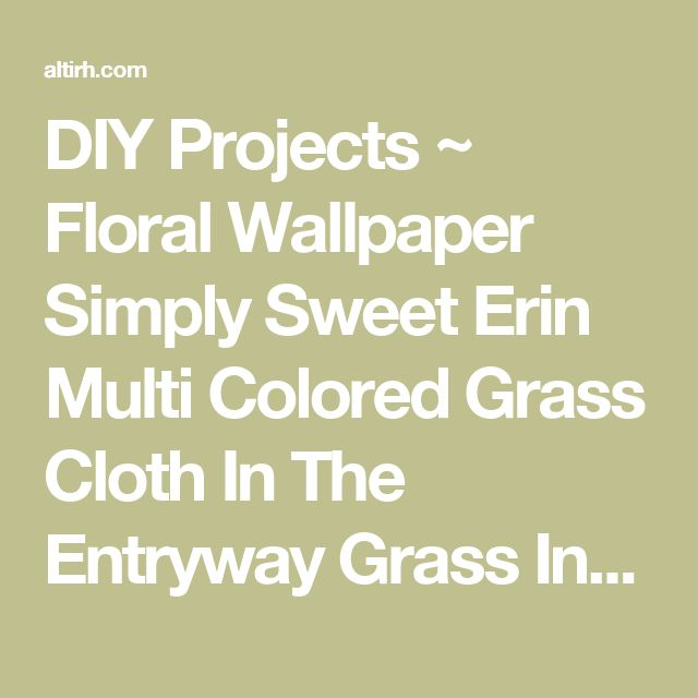DIY Projects ~ Floral Wallpaper Simply Sweet Erin Multi Colored Grass Cloth In The Entryway Grass In The Hallway Dining Room Cheap Dining Room Sets Modern Chair Slipcovers Bench Tables Furniture Rustic Ideas Round Grass In The Hallway. Design Hallway Cupboards. Design Hallways. Geometric Design Highway.