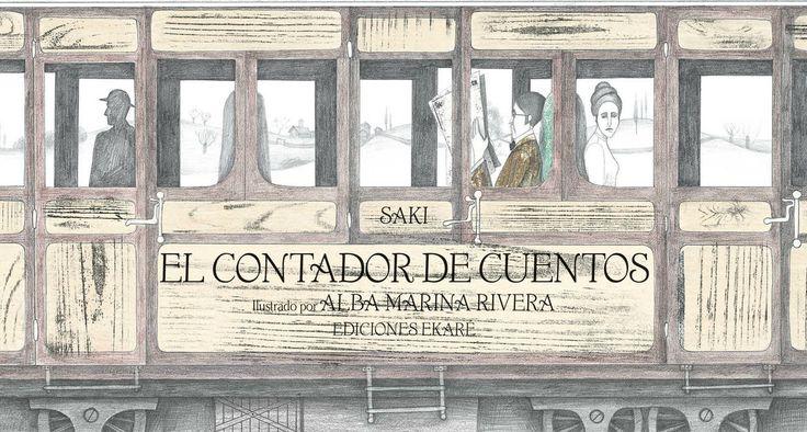 """""""EL CONTADOR DE CUENTOS"""" de Saki. Editorial: Ekaré. La historiatranscurre en el vagón de un tren en el que viajan unos niños con su tía y un hombre. La mujer que acompaña a los niños intenta calmarlos y entretenerlos para que no molesten a su acompañante, pero todos los esfuerzos resultan inútiles, hasta que el desconocido les invita a escuchar un cuento..."""