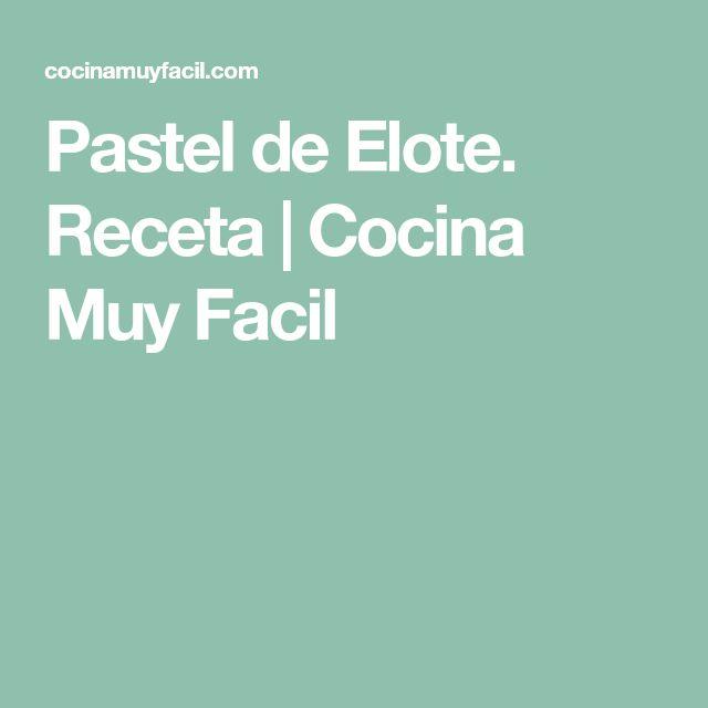 Pastel de Elote. Receta   Cocina Muy Facil