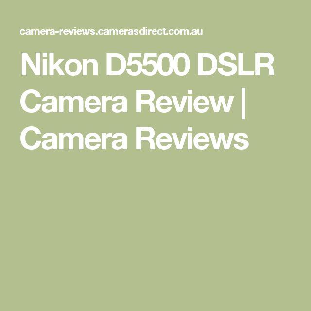 Nikon D5500 DSLR Camera Review | Camera Reviews