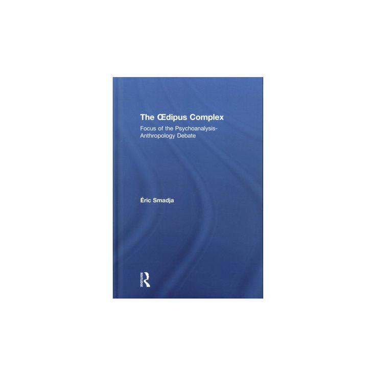 Oedipus Complex : Focus of the Psychoanalysis-Anthropology Debate (Hardcover) (u00c9ric Smadja)