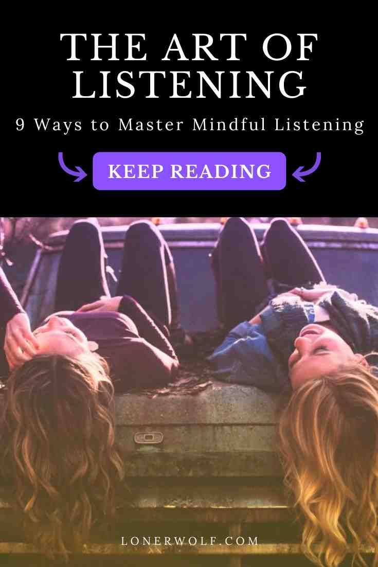9 Ways To Master The Art Of Listening Lonerwolf The Art Of Listening Self Exploration Mindfulness
