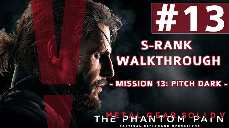 farcry5gamer.comMetal Gear Solid V: The Phantom Pain - S-Rank Walkthrough - Mission 13: Pitch Dark Metal Gear Solid V: The Phantom Pain S-Rank Walkthrough Playlist:   Mission 13: Pitch Dark Ignore all the enemy camps at the start of the mission. Just ride to your main objective in a straight line, stay away from enemy outposts. Once there, disable the pump in the middle. Then sneak outhttp://farcry5gamer.com/metal-gear-solid-v-the-phantom-pain-s-rank-walkthrough-mission-13-pi