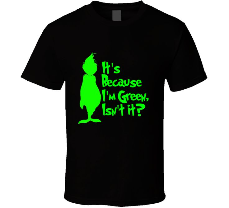 It's Because I'm Green, Isn't It? Cute Christmas Holiday Grinch T Shirt for only $18! Customizable Colors & Styles #thegrinch #christmastees
