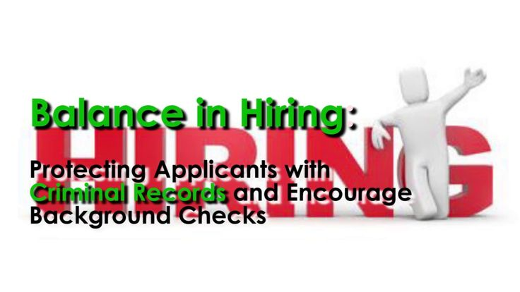 Balance in Hiring: Protecting Applicants with Criminal Records and Encou...