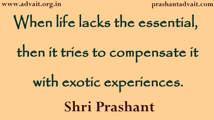 When life lacks the essential, then it tries to compensate it with exotic experiences. ~ Shri Prashant #ShriPrashant #Advait #life #pleasure Read at:- prashantadvait.com Watch at:- www.youtube.com/c/ShriPrashant Website:- www.advait.org.in Facebook:- www.facebook.com/prashant.advait LinkedIn:- www.linkedin.com/in/prashantadvait Twitter:- https://twitter.com/Prashant_Advait