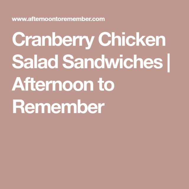 Cranberry Chicken Salad Sandwiches | Afternoon to Remember