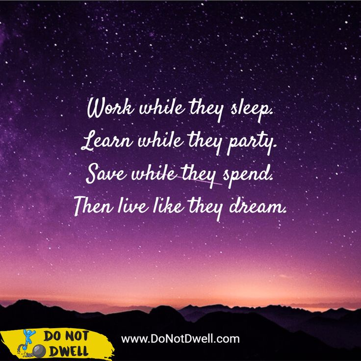 Work while they sleep. Learn while they party. Save while they spend. Then live like they dream. Motivation, inspration quote