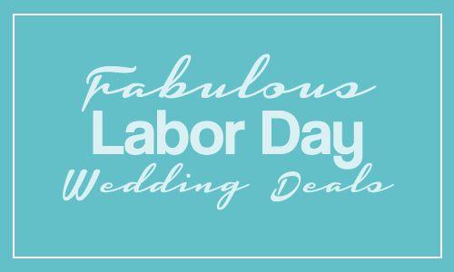 Fabulous Labor Day Wedding Deals