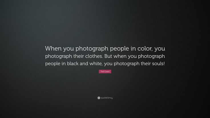 Photography quotes when you photograph people in color you photograph their clothes but when you photograph people in black and white you photograph