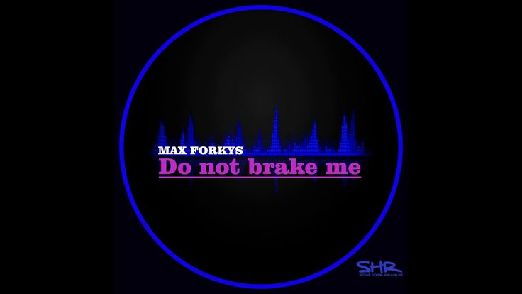 Max Forkys - Do Not Brake Me  / maxisingle / preview