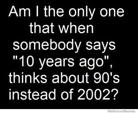 Makes me feel old.