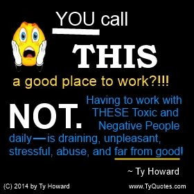 Toxic Workplace Quote. Negative Workplace Quote. Bad Workplace Quote. awareness quotes. work quotes. work environment quotes. inspirational quotes. Ty Howard. motivational quotes. ( MOTIVATIONmagazine.com )