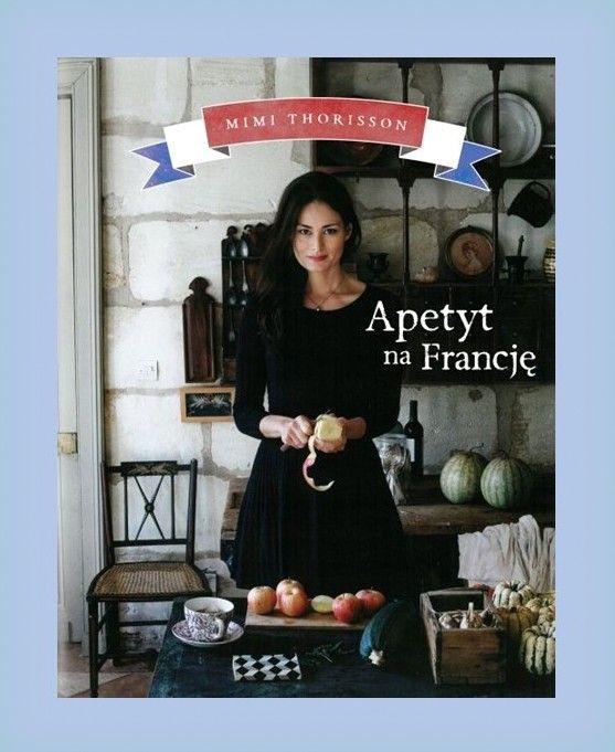 """Książka dla Ciebie i na prezent- """"Apetyt na Francję"""" w księgarni PLAC FRANCUSKI. Kuchnia francuska do delektowania się nie tylko smakiem, ale także słowami i obrazami. Przepisy francuskiej kuchni w odsłonie Mimi, autorki bloga Manger prosto z krainy cudownego wina Bordeaux."""