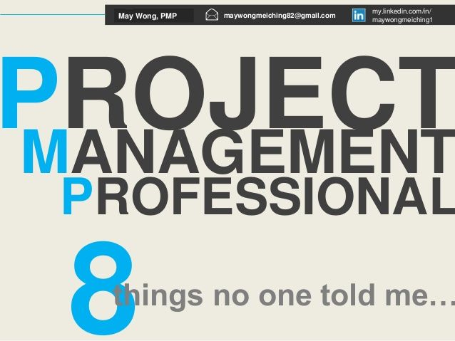 PROJECT MANAGEMENT PROFESSIONAL (PMP): 8 THINGS NO ONE TOLD ME by May Wong via slideshare