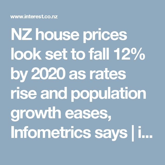NZ house prices look set to fall 12% by 2020 as rates rise and population growth eases, Infometrics says | interest.co.nz
