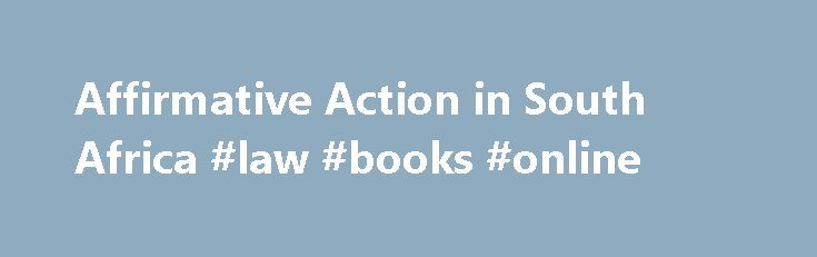 Affirmative Action in South Africa #law #books #online http://law.remmont.com/affirmative-action-in-south-africa-law-books-online/  #affirmative action laws # Affirmative Action Affirmative Action in the Workplace in South Africa, What is Affirmative Action in South Africa. Who Does Affirmative Action Apply To and more on Mywage South Africa What is affirmative action? Affirmative action is […]