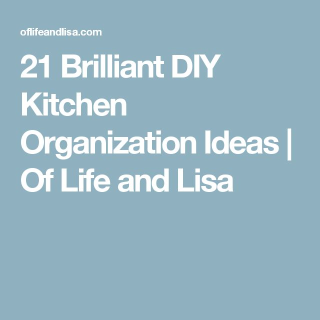 21 Brilliant DIY Kitchen Organization Ideas | Of Life and Lisa