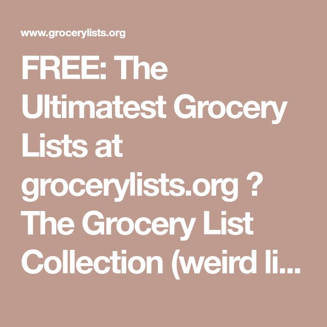 FREE: The Ultimatest Grocery Lists at grocerylists.org ☠ The Grocery List Collection (weird lists, funny books, downloadable PDFs & more)