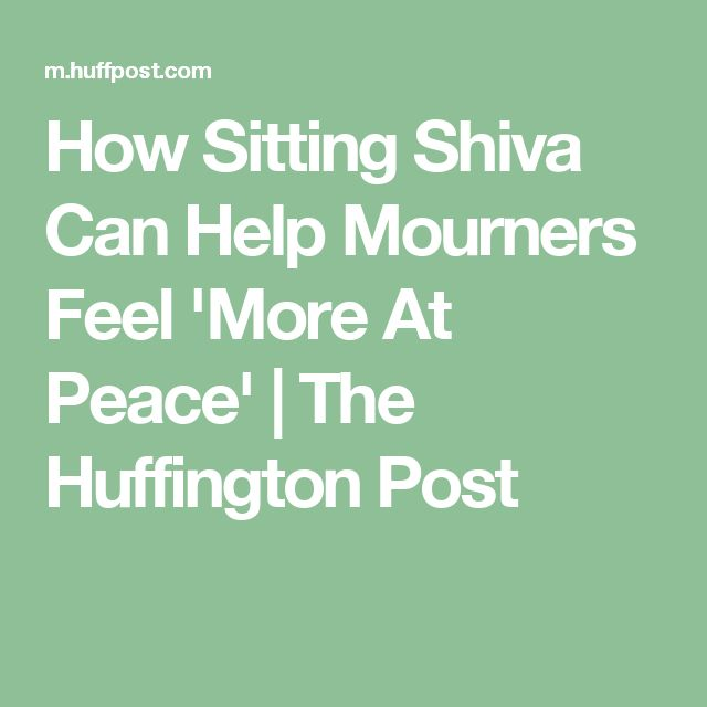 How Sitting Shiva Can Help Mourners Feel 'More At Peace' | The Huffington Post