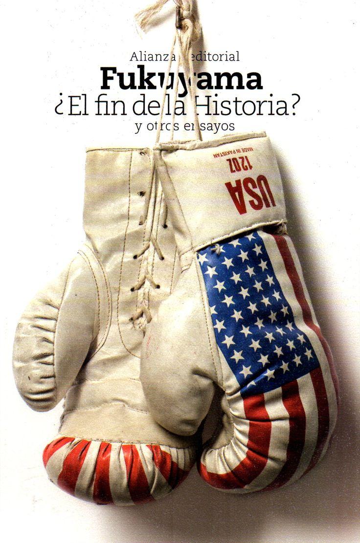 ¿El fin de la Historia? y otros ensayos /  Francis Fukuyama ; presentación y selección de Juan García-Morán Escobedo. ( Alianza, 2015) / JA 83 F924 / http://www.worldcat.org/title/-fin-de-la-historia-y-otros-ensayos/oclc/913121396?page=citation
