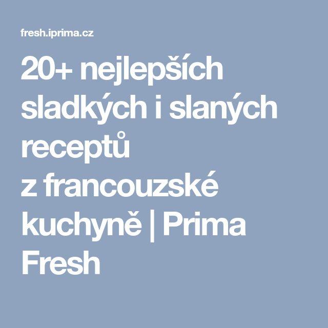 20+ nejlepších sladkých i slaných receptů zfrancouzské kuchyně   Prima Fresh