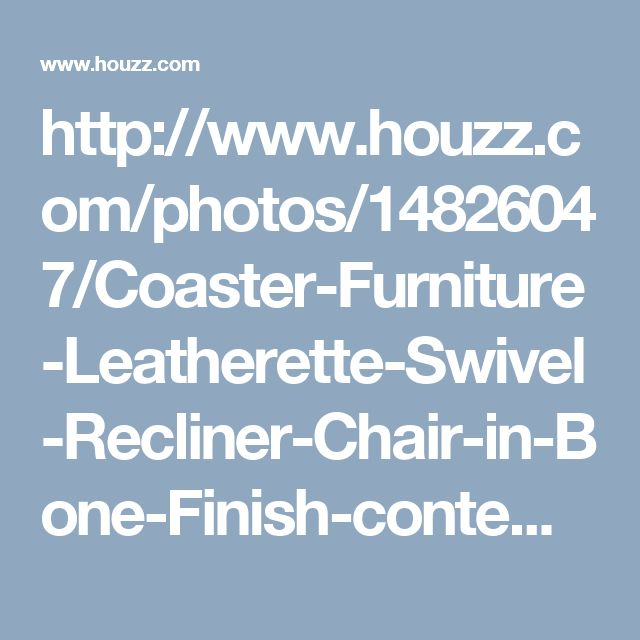 http://www.houzz.com/photos/14826047/Coaster-Furniture-Leatherette-Swivel-Recliner-Chair-in-Bone-Finish-contemporary-recliner-chairs