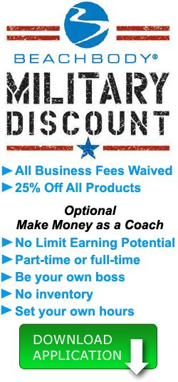 Beachbody Military Coach Discount! Active Military members, spouses and veterans can save 25% on Beachbody products when they enroll as Coaches for FREE. Contact me for more info!