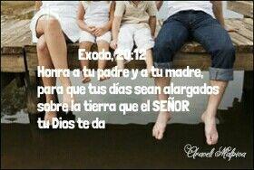 Éxodo, 20:12 - Honra a tu padre y a tu madre, para que tus días sean alargados sobre la tierra que el SEÑOR tu Dios te da.