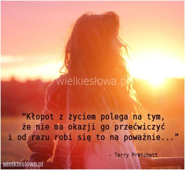 Kłopot z życiem polega na tym, że nie ma okazji... #Pratchett-Terry,  #Życie